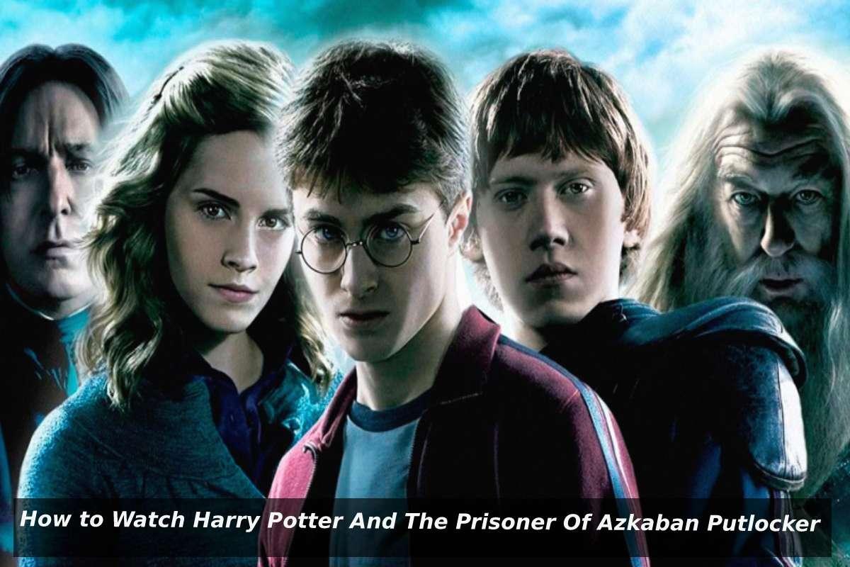 Watch Harry Potter And The Prisoner Of Azkaban Putlocker