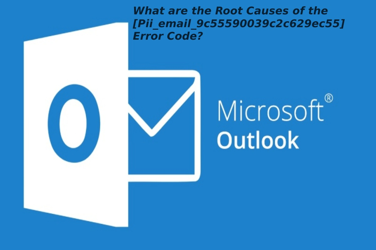What are the Root Causes of the Pii_email_9c55590039c2c629ec55 Error Code?