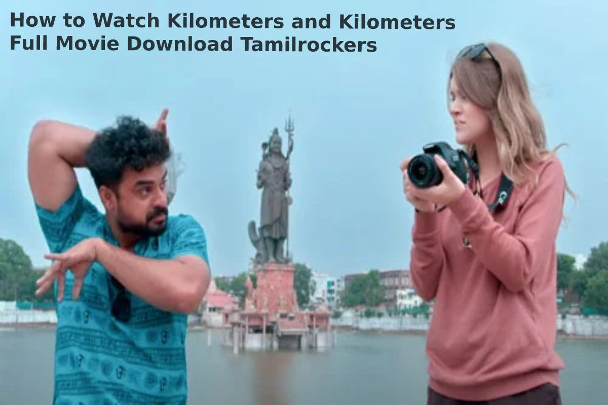 How to Watch Kilometers and Kilometers Full Movie Download Tamilrockers
