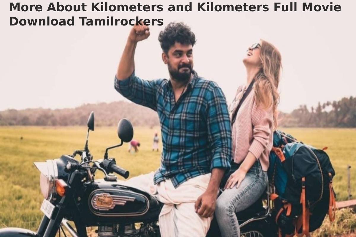 More About Kilometers and Kilometers Full Movie Download Tamilrockers