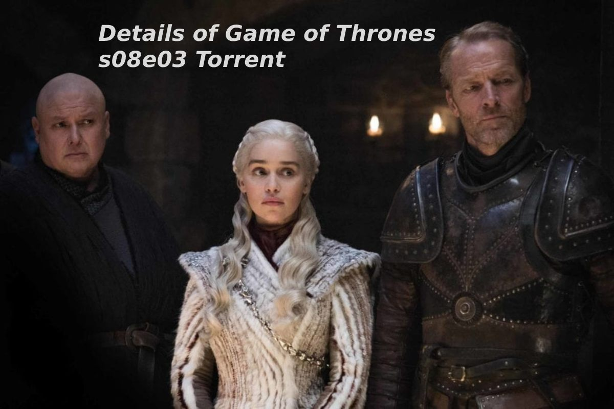 Details of Game of Thrones s08e03 Torrent