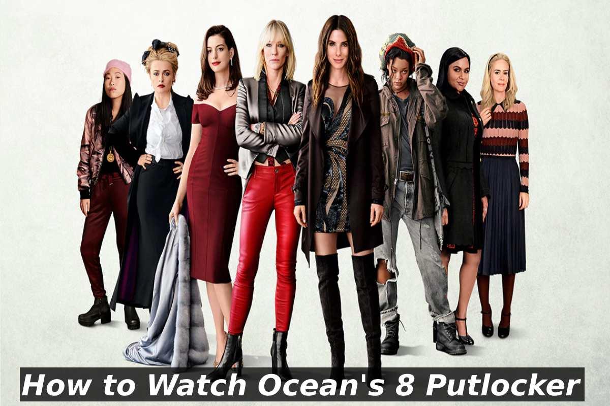 Ocean's 8 Putlocker - Details, Links to Watch, and More