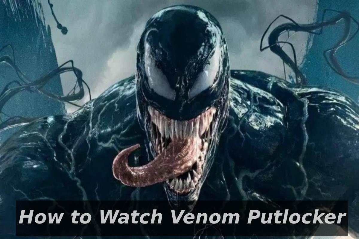 Venom Putlocker - Details, Links to Watch, and More